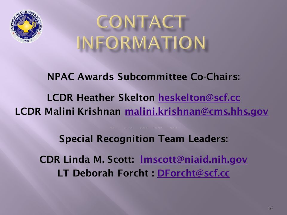 NPAC Awards Subcommittee Co-Chairs: LCDR Heather Skelton heskelton@scf.ccheskelton@scf.cc LCDR Malini Krishnan malini.krishnan@cms.hhs.govmalini.krishnan@cms.hhs.gov ----- ----- ----- ----- ----- Special Recognition Team Leaders: CDR Linda M.