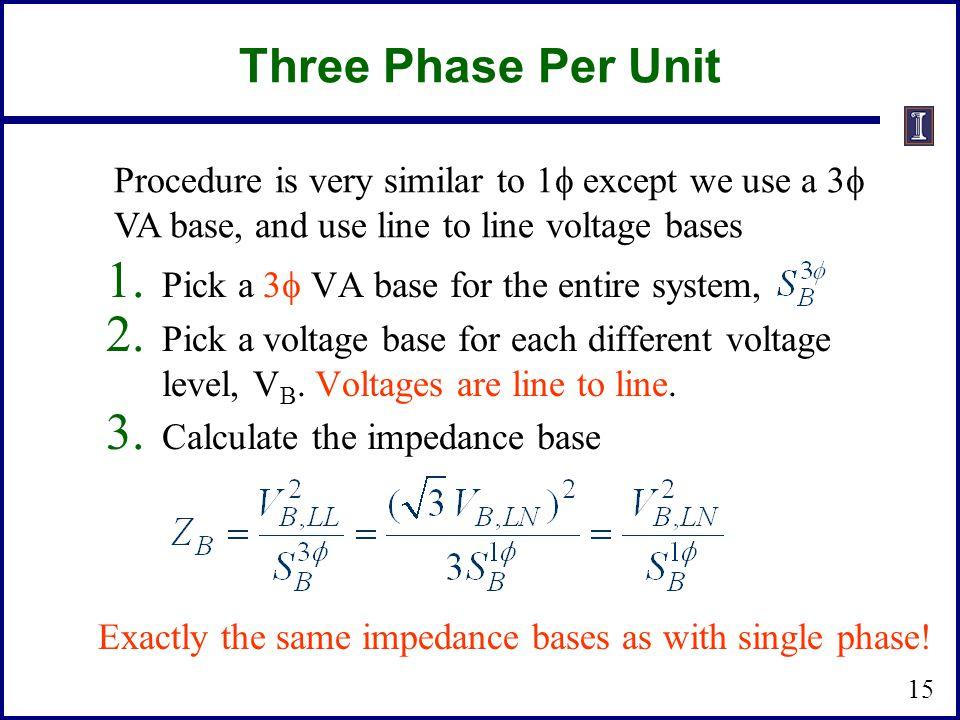 Three Phase Per Unit 1.Pick a 3  VA base for the entire system, 2.