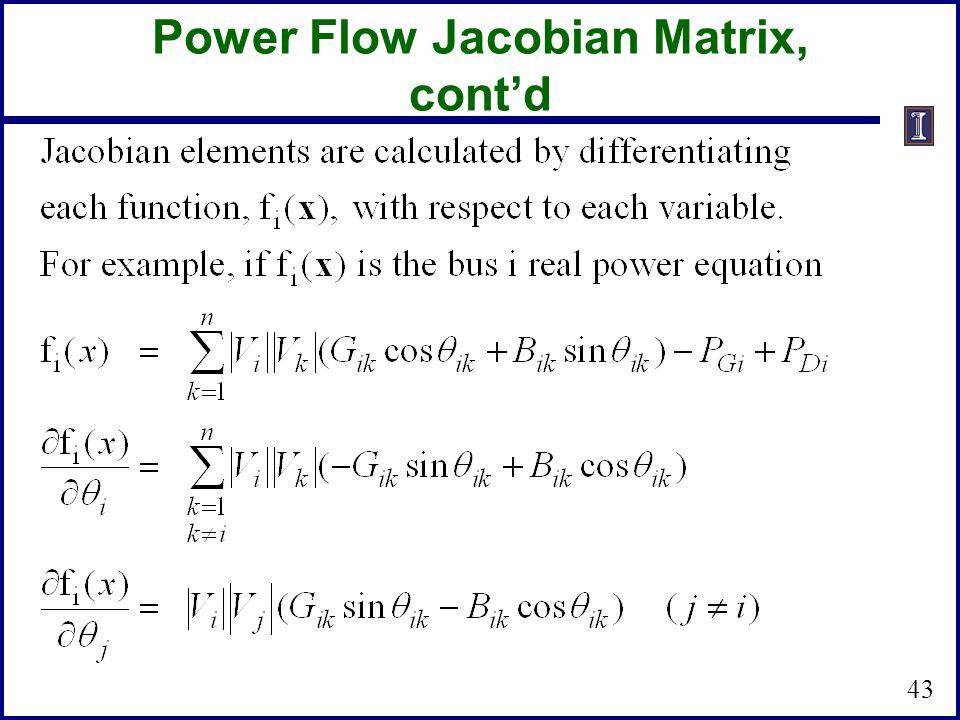 Power Flow Jacobian Matrix, cont'd 43