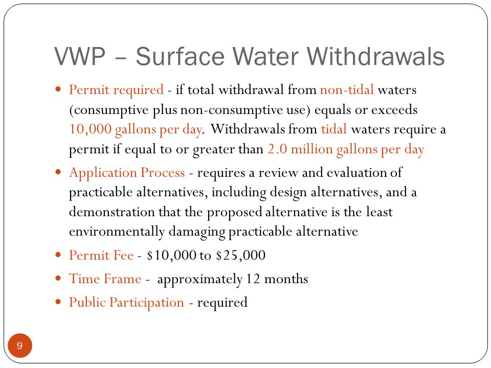VWP – Surface Water Withdrawals Permit required - if total withdrawal from non-tidal waters (consumptive plus non-consumptive use) equals or exceeds 10,000 gallons per day.