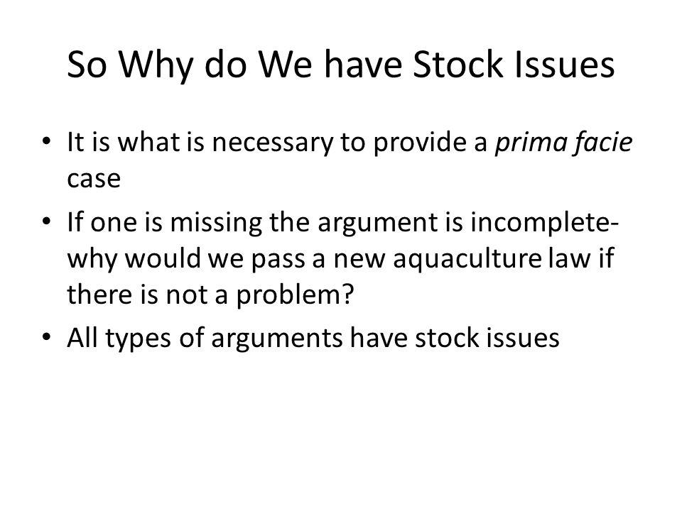 So Why do We have Stock Issues It is what is necessary to provide a prima facie case If one is missing the argument is incomplete- why would we pass a new aquaculture law if there is not a problem.