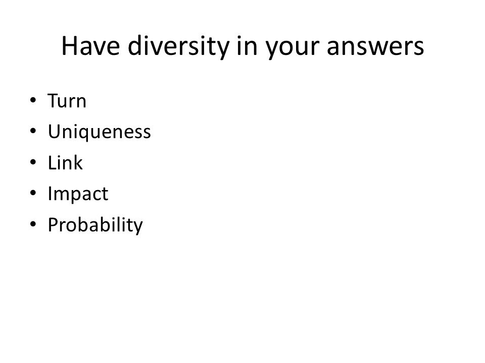 Have diversity in your answers Turn Uniqueness Link Impact Probability