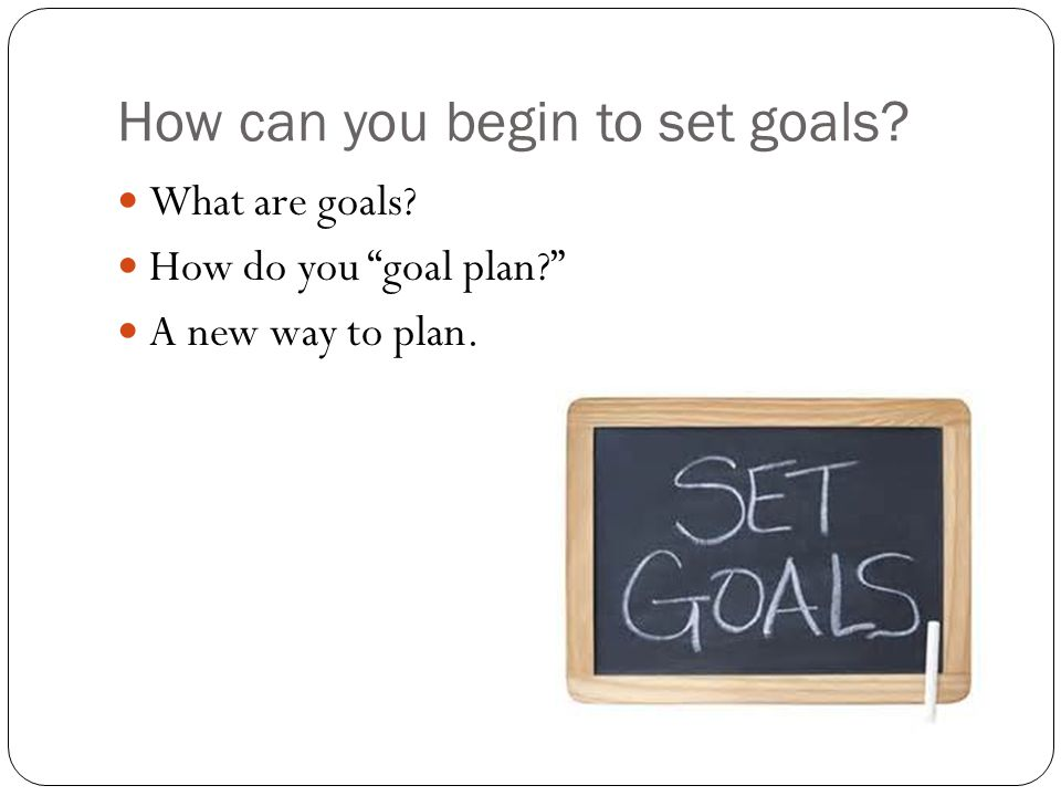 How can you begin to set goals? Goal setting is the systematic process of personal planning.