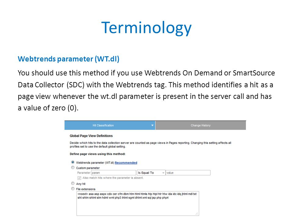 Terminology Webtrends parameter (WT.dl) You should use this method if you use Webtrends On Demand or SmartSource Data Collector (SDC) with the Webtren