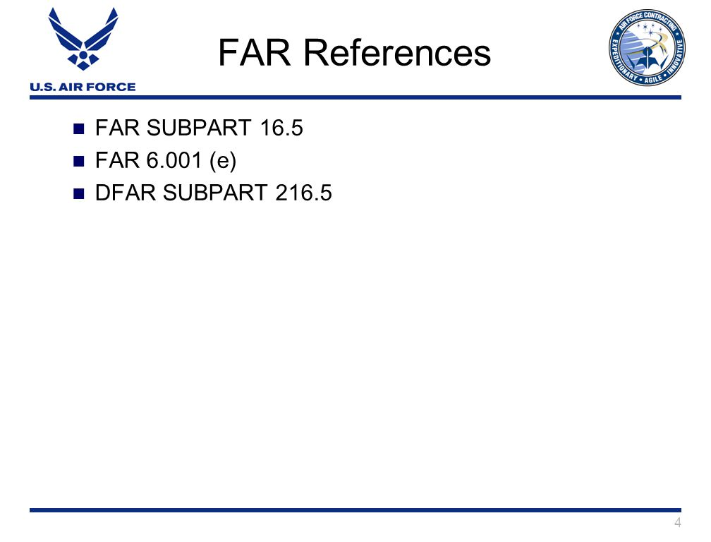 4 FAR References FAR SUBPART 16.5 FAR 6.001 (e) DFAR SUBPART 216.5