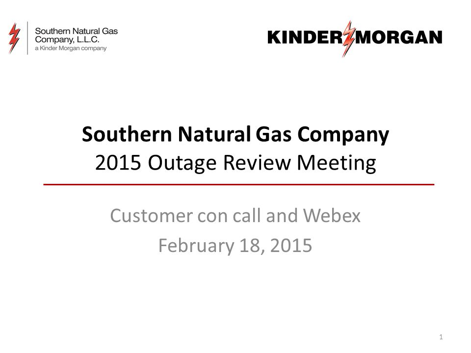 Southern Natural Gas Company 2015 Outage Review Meeting Customer con call and Webex February 18, 2015 1