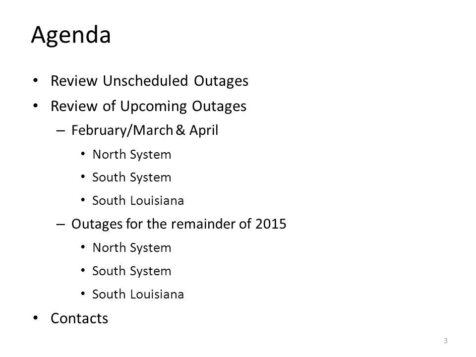 Agenda Review Unscheduled Outages Review of Upcoming Outages – February/March & April North System South System South Louisiana – Outages for the rema