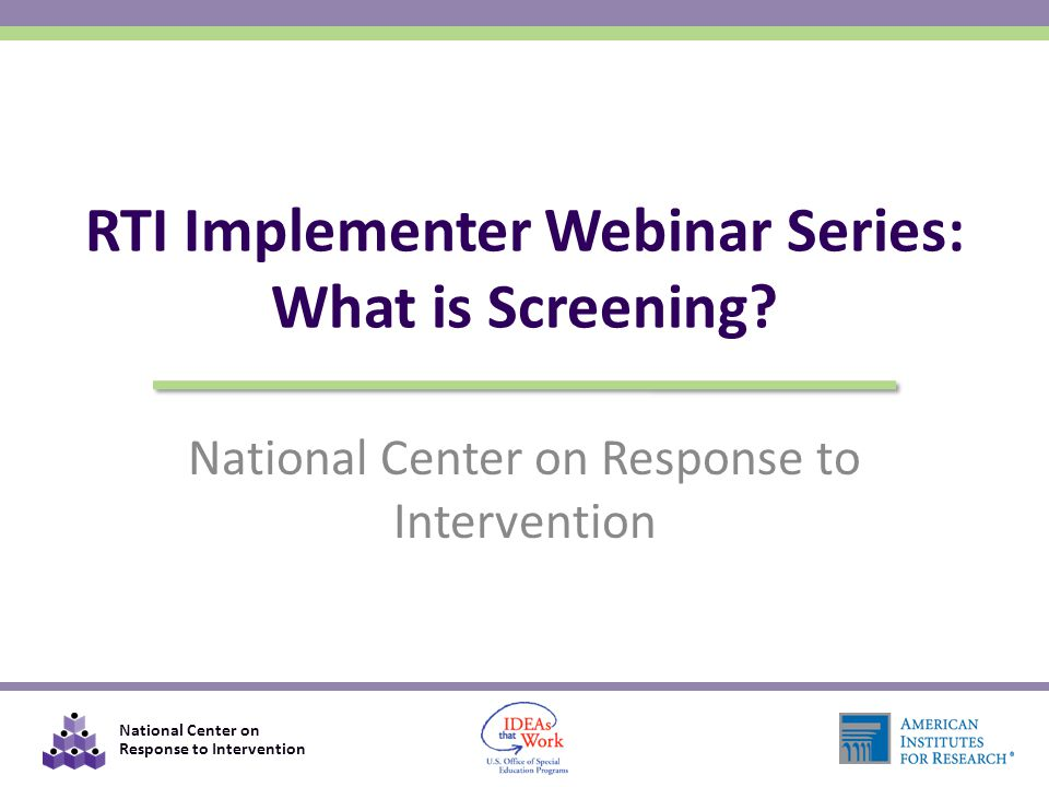 National Center on Response to Intervention RTI Implementer Webinar Series: What is Screening