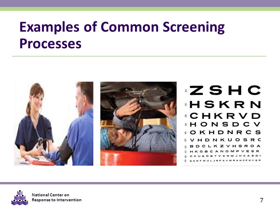 National Center on Response to Intervention Examples of Common Screening Processes 7