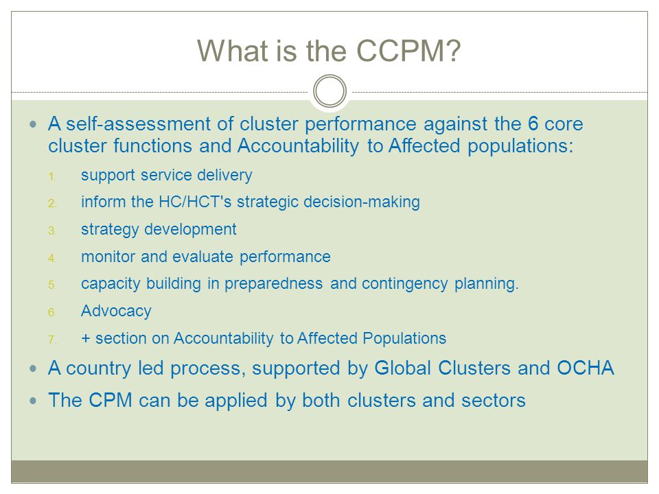 What is the CCPM? A self-assessment of cluster performance against the 6 core cluster functions and Accountability to Affected populations: 1. support