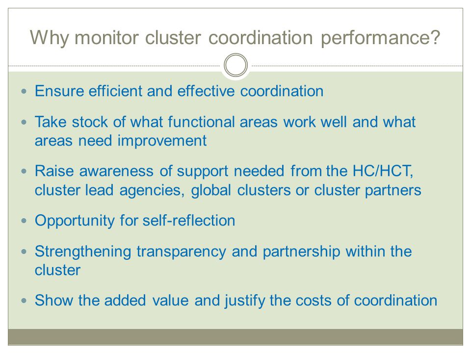 Why monitor cluster coordination performance? Ensure efficient and effective coordination Take stock of what functional areas work well and what areas