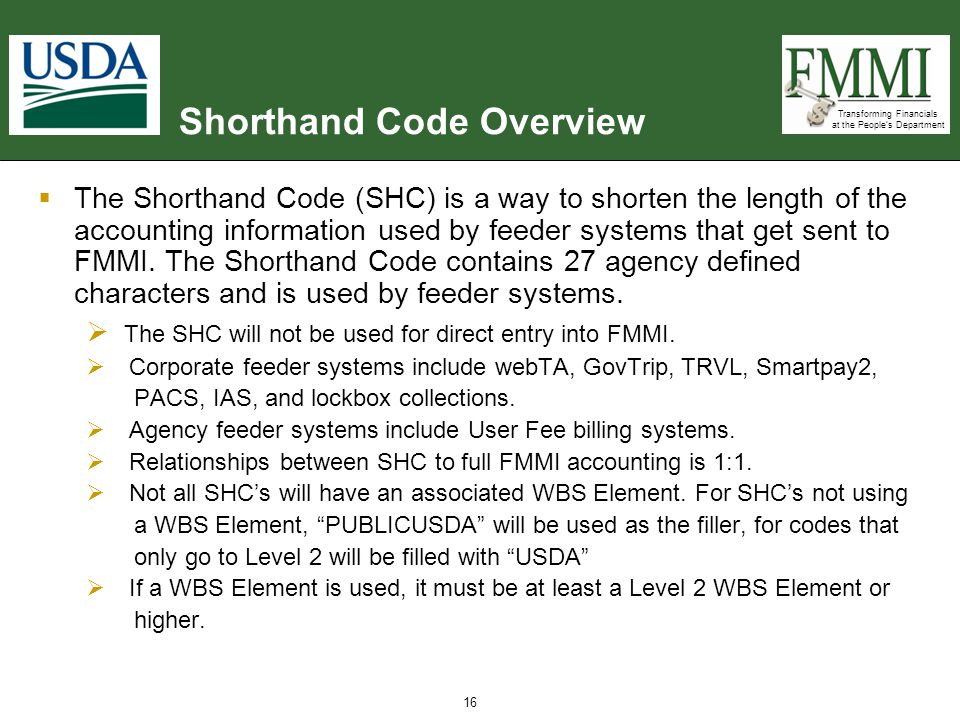 Transforming Financials at the People's Department 16 Shorthand Code Overview  The Shorthand Code (SHC) is a way to shorten the length of the account