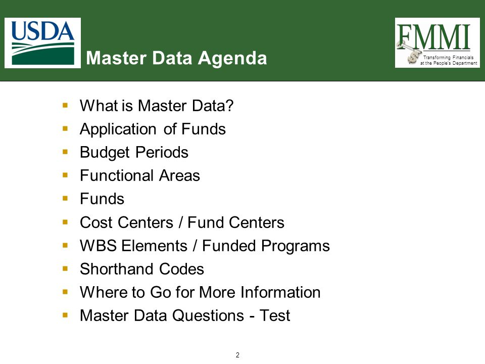 Transforming Financials at the People's Department Master Data Agenda  What is Master Data?  Application of Funds  Budget Periods  Functional Area
