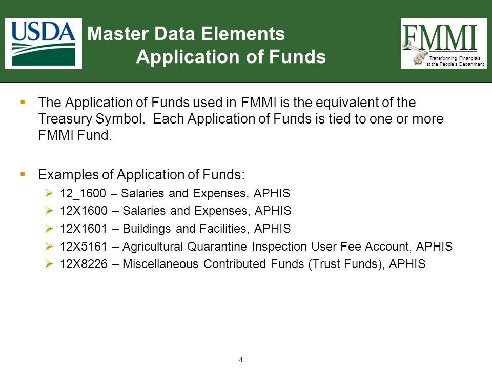 Transforming Financials at the People's Department Master Data Elements Application of Funds  The Application of Funds used in FMMI is the equivalent