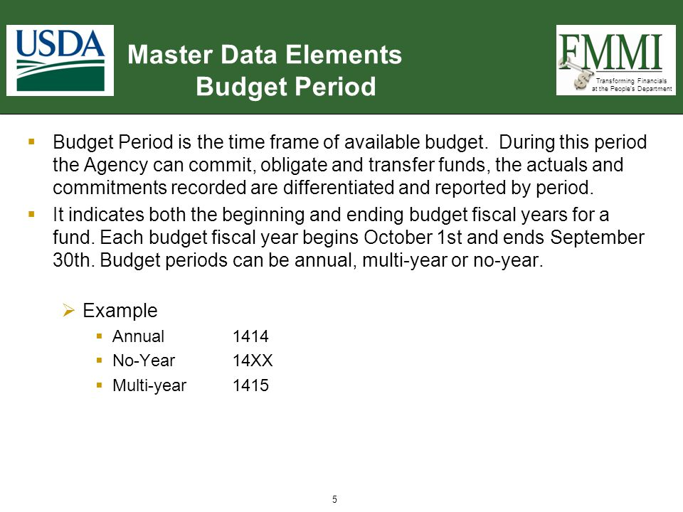 Transforming Financials at the People's Department Master Data Elements Budget Period  Budget Period is the time frame of available budget. During th