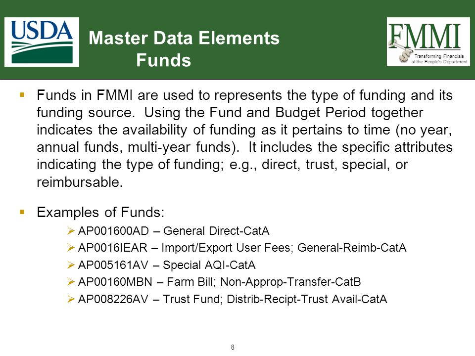 Transforming Financials at the People's Department Master Data Elements Funds  Funds in FMMI are used to represents the type of funding and its fundi