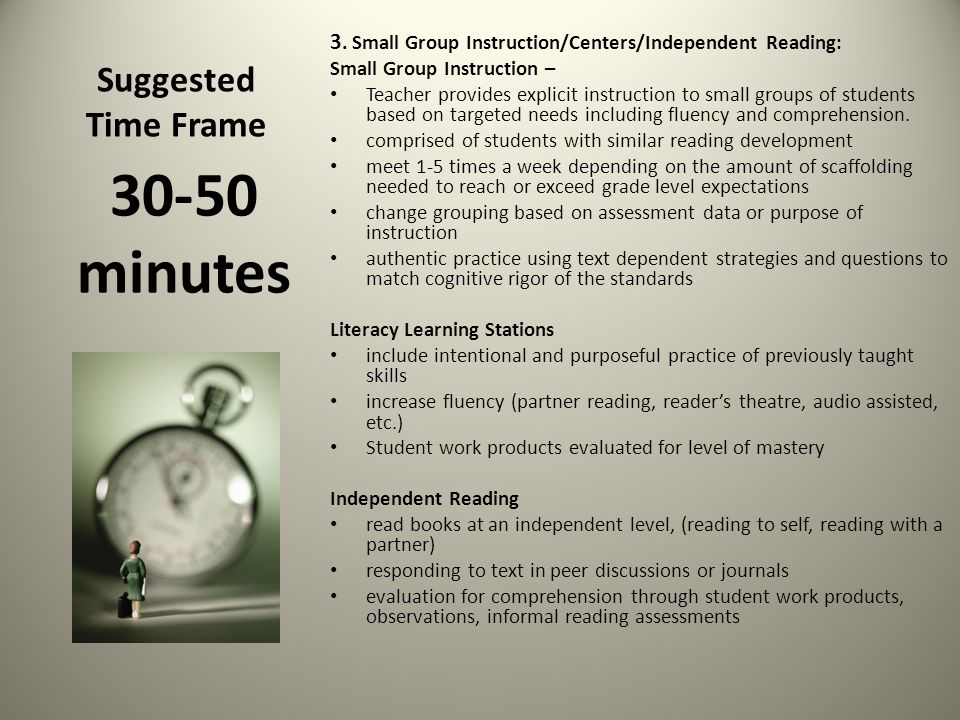 Suggested Time Frame 3. Small Group Instruction/Centers/Independent Reading: Small Group Instruction – Teacher provides explicit instruction to small