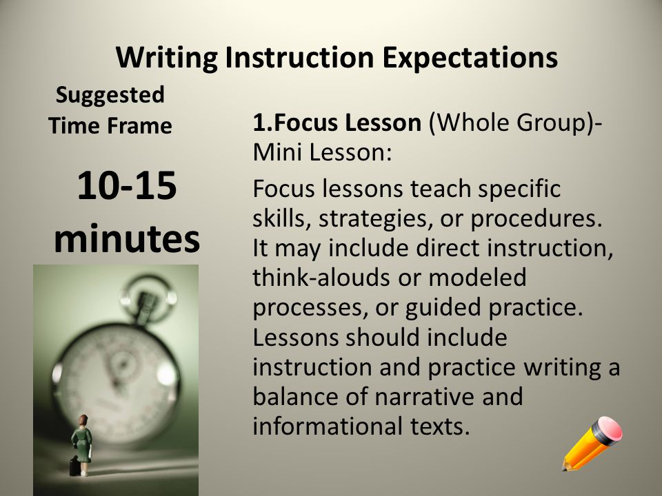 Suggested Time Frame 1.Focus Lesson (Whole Group)- Mini Lesson: Focus lessons teach specific skills, strategies, or procedures. It may include direct