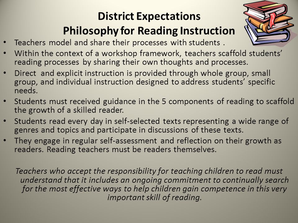 District Expectations Philosophy for Reading Instruction Teachers model and share their processes with students. Within the context of a workshop fram