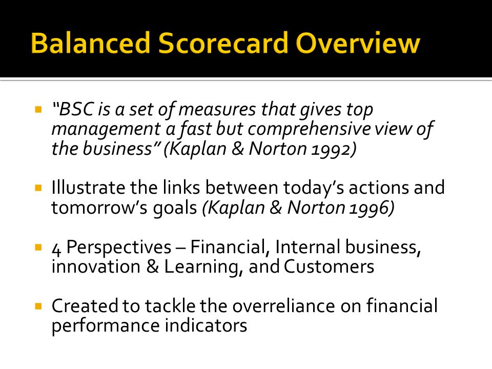 " ""BSC is a set of measures that gives top management a fast but comprehensive view of the business"" (Kaplan & Norton 1992)  Illustrate the links bet"