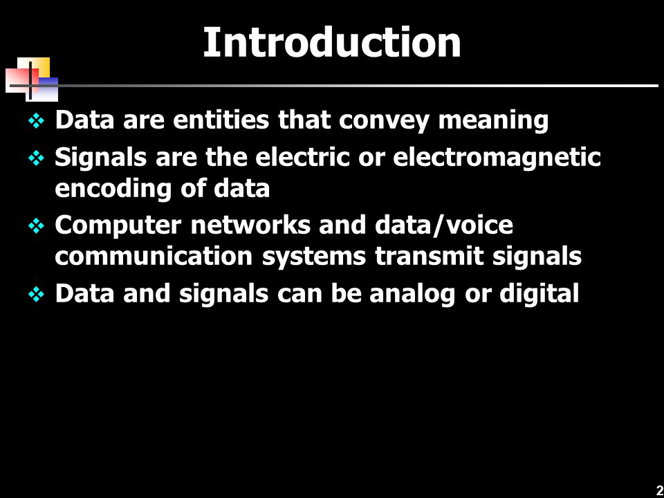 2 Introduction  Data are entities that convey meaning  Signals are the electric or electromagnetic encoding of data  Computer networks and data/voi