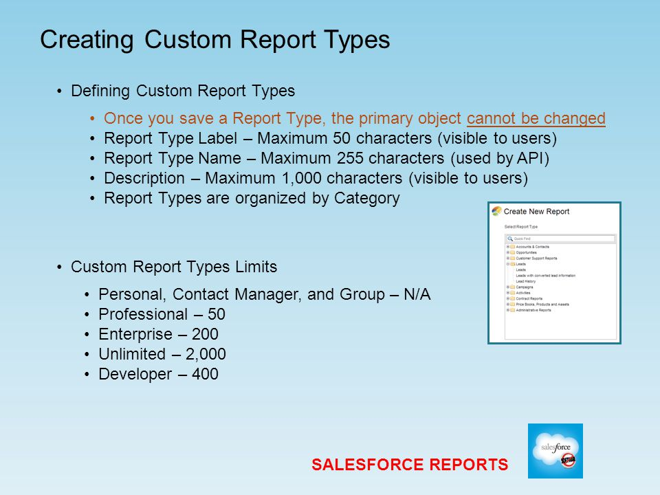 Creating Reports SALESFORCE REPORTS Design your report before you start creating it in Salesforce  What is the primary record you want to report on.