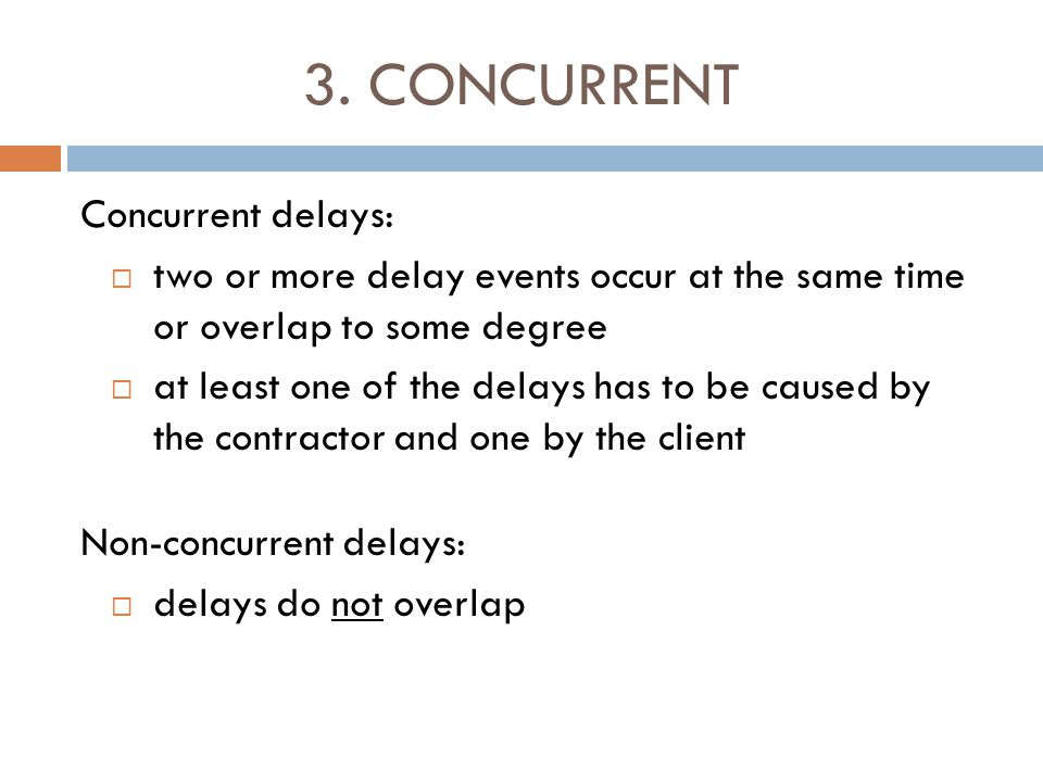 3. CONCURRENT Concurrent delays:  two or more delay events occur at the same time or overlap to some degree  at least one of the delays has to be ca