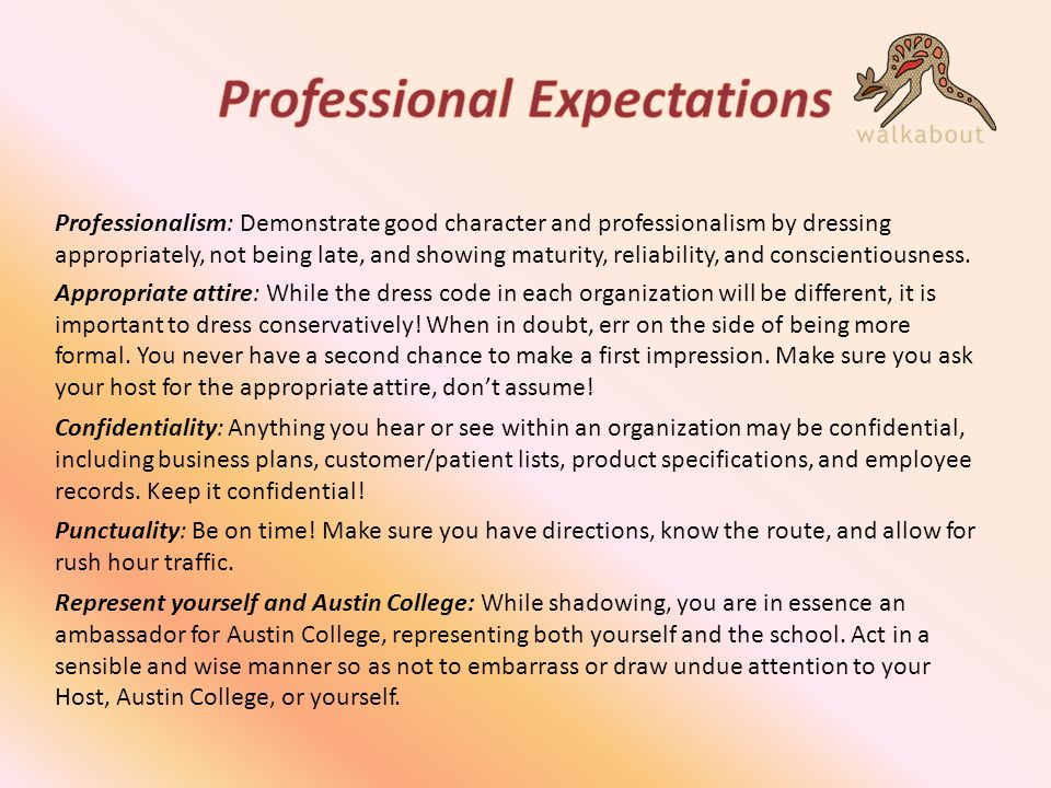 Professionalism: Demonstrate good character and professionalism by dressing appropriately, not being late, and showing maturity, reliability, and conscientiousness.