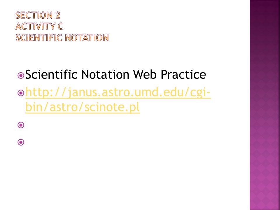  Scientific Notation Web Practice  http://janus.astro.umd.edu/cgi- bin/astro/scinote.pl http://janus.astro.umd.edu/cgi- bin/astro/scinote.pl 