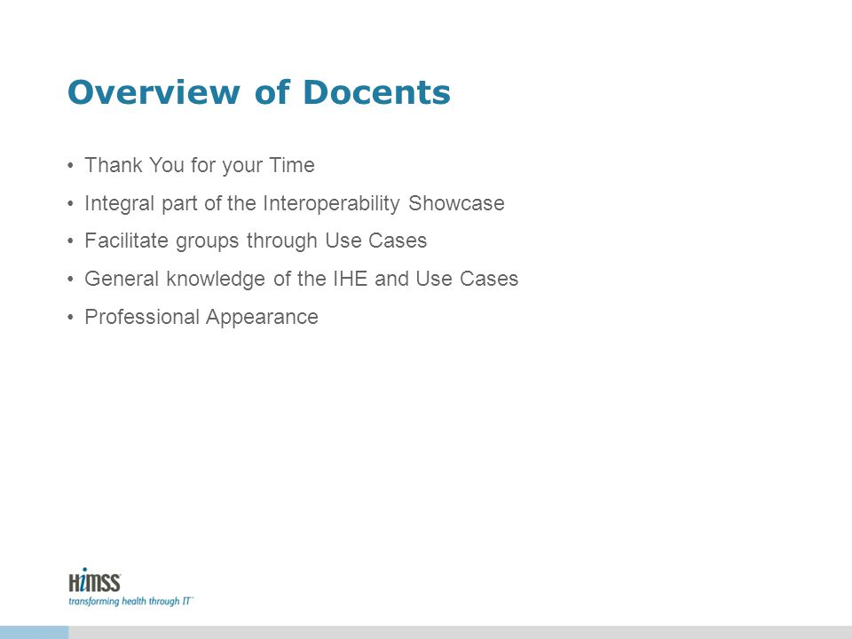 Overview of Docents Thank You for your Time Integral part of the Interoperability Showcase Facilitate groups through Use Cases General knowledge of th