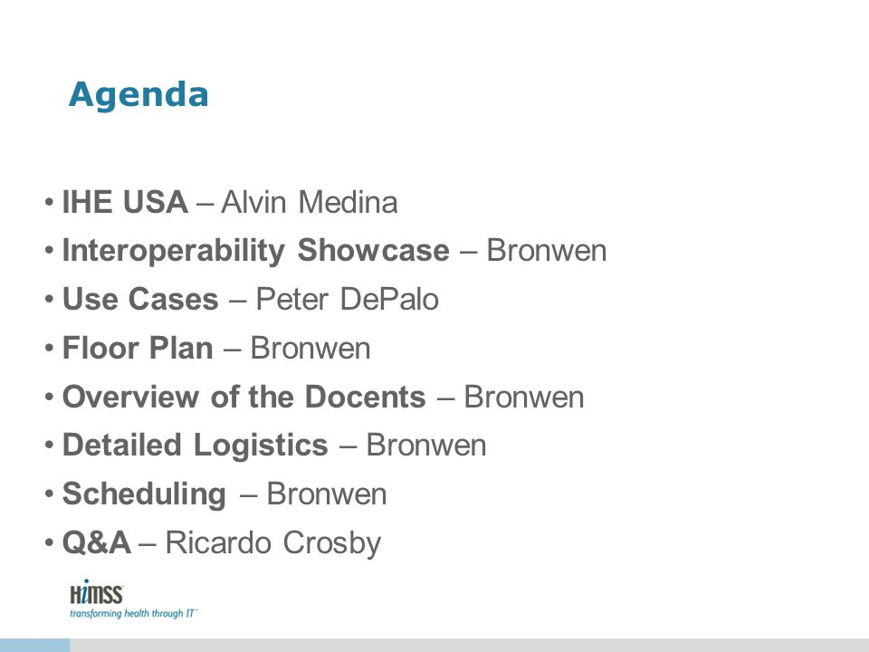 Agenda IHE USA – Alvin Medina Interoperability Showcase – Bronwen Use Cases – Peter DePalo Floor Plan – Bronwen Overview of the Docents – Bronwen Deta