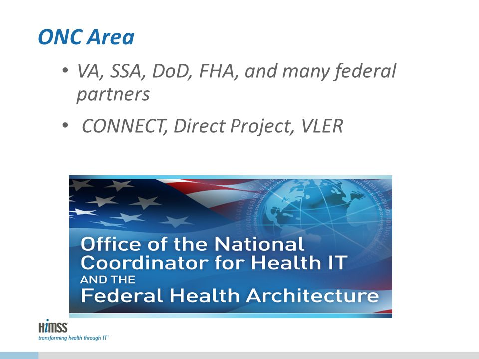 ONC Area VA, SSA, DoD, FHA, and many federal partners CONNECT, Direct Project, VLER