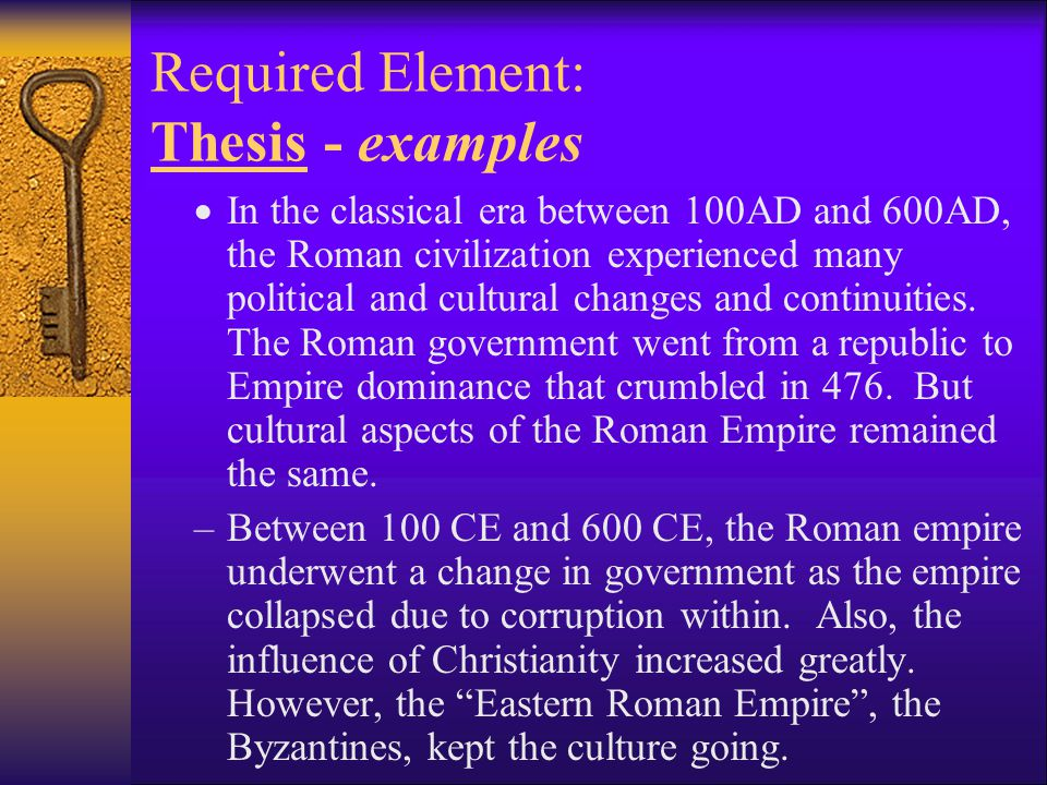 Required Element: Thesis - examples  In the classical era between 100AD and 600AD, the Roman civilization experienced many political and cultural cha