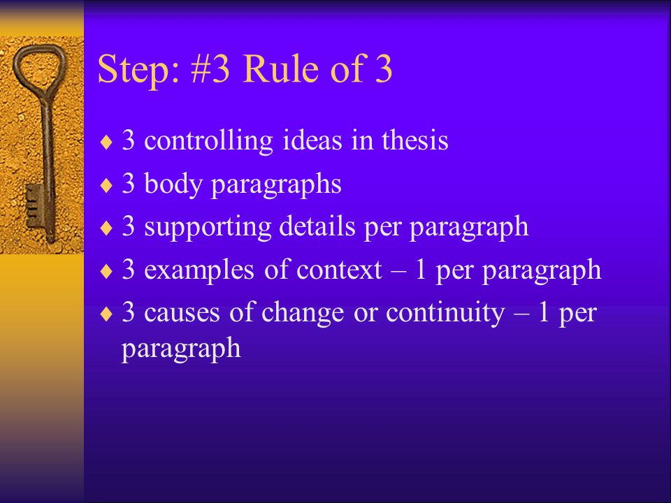Step: #3 Rule of 3  3 controlling ideas in thesis  3 body paragraphs  3 supporting details per paragraph  3 examples of context – 1 per paragraph