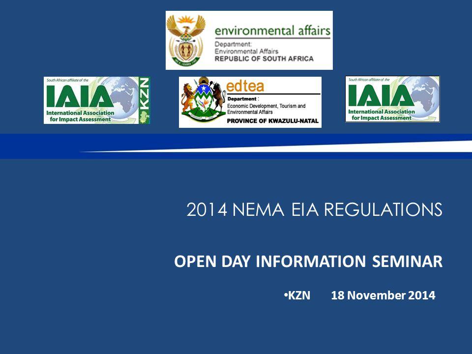 OPEN DAY INFORMATION SEMINAR KZN18 November 2014 2014 NEMA EIA REGULATIONS
