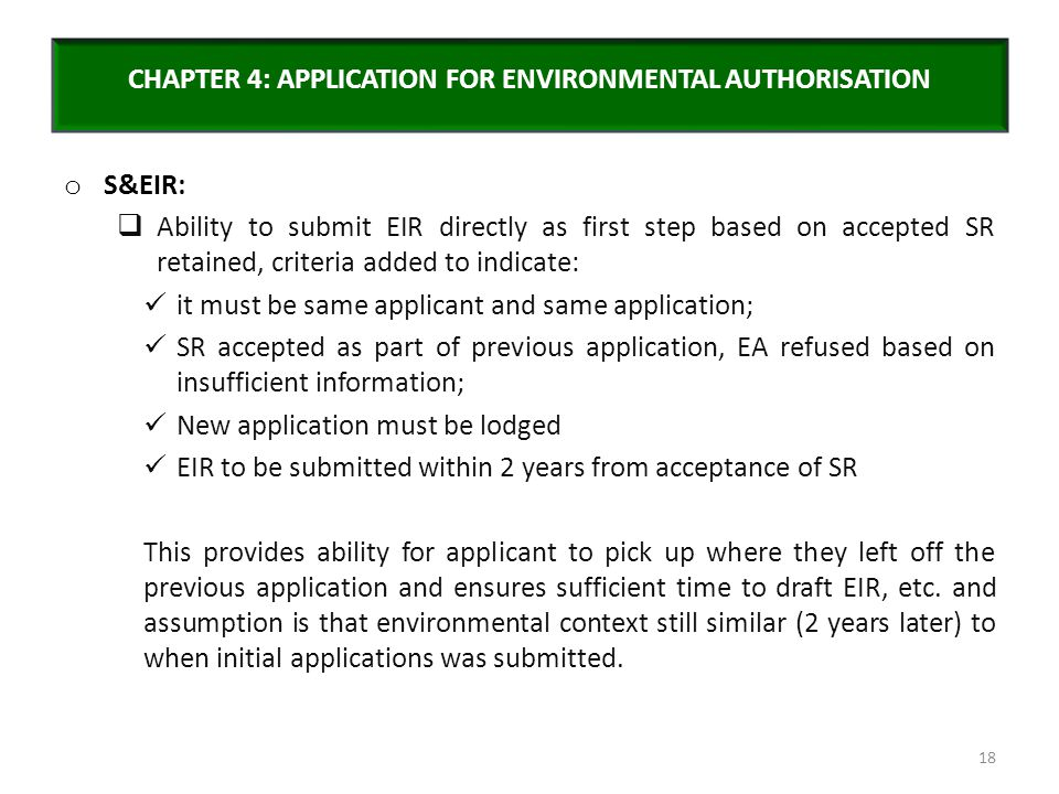 CHAPTER 4: APPLICATION FOR ENVIRONMENTAL AUTHORISATION o S&EIR:  Ability to submit EIR directly as first step based on accepted SR retained, criteria