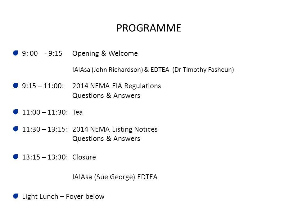 PROGRAMME 2 9: 00 - 9:15Opening & Welcome IAIAsa (John Richardson) & EDTEA (Dr Timothy Fasheun) 9:15 – 11:00: 2014 NEMA EIA Regulations Questions & An
