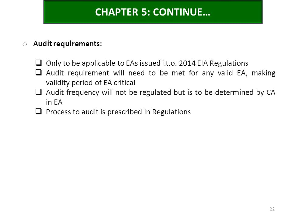 CHAPTER 5: CONTINUE… o Audit requirements:  Only to be applicable to EAs issued i.t.o. 2014 EIA Regulations  Audit requirement will need to be met f