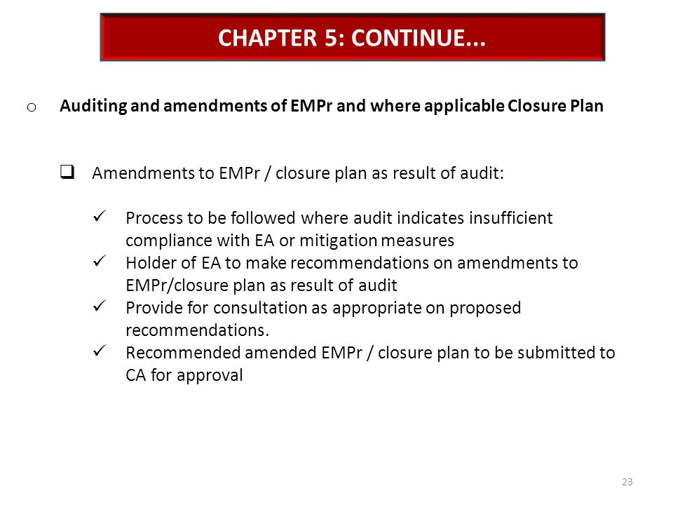 CHAPTER 5: CONTINUE... o Auditing and amendments of EMPr and where applicable Closure Plan  Amendments to EMPr / closure plan as result of audit: Pro