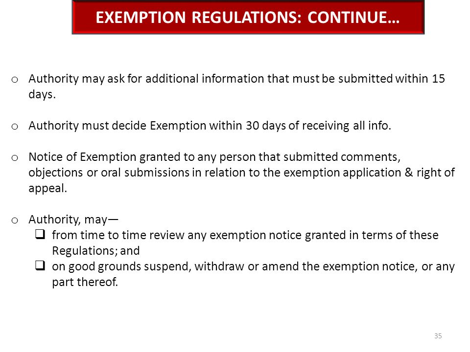 EXEMPTION REGULATIONS: CONTINUE… o Authority may ask for additional information that must be submitted within 15 days. o Authority must decide Exempti