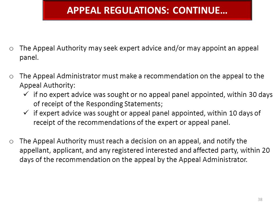 APPEAL REGULATIONS: CONTINUE… o The Appeal Authority may seek expert advice and/or may appoint an appeal panel. o The Appeal Administrator must make a