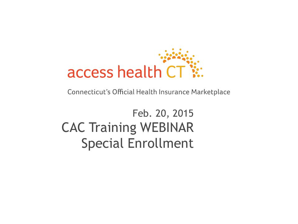 Feb. 20, 2015 CAC Training WEBINAR Special Enrollment 1