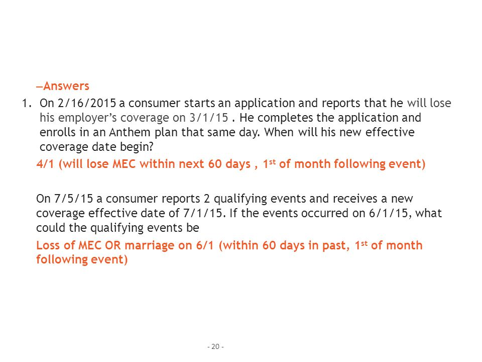 - 20 - – Answers 1.On 2/16/2015 a consumer starts an application and reports that he will lose his employer's coverage on 3/1/15.
