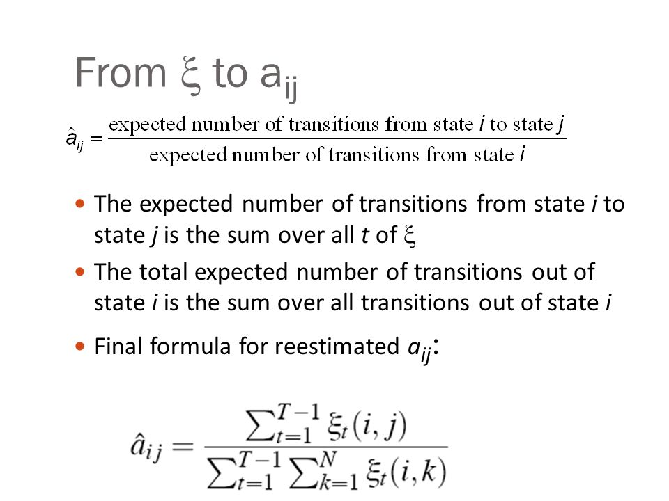 From  to a ij The expected number of transitions from state i to state j is the sum over all t of  The total expected number of transitions out of s