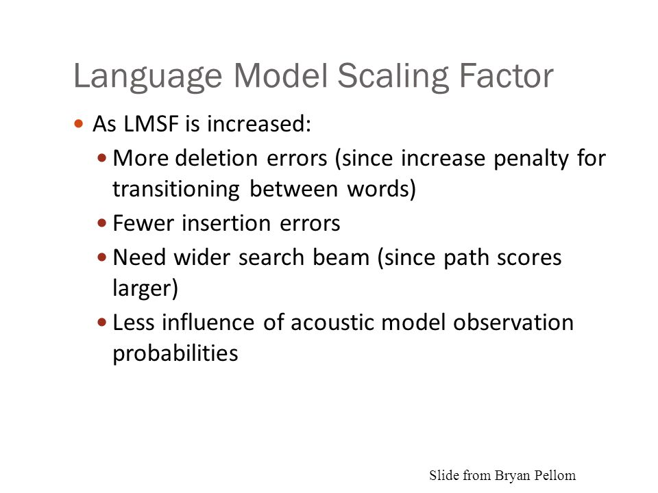 Language Model Scaling Factor As LMSF is increased: More deletion errors (since increase penalty for transitioning between words) Fewer insertion erro