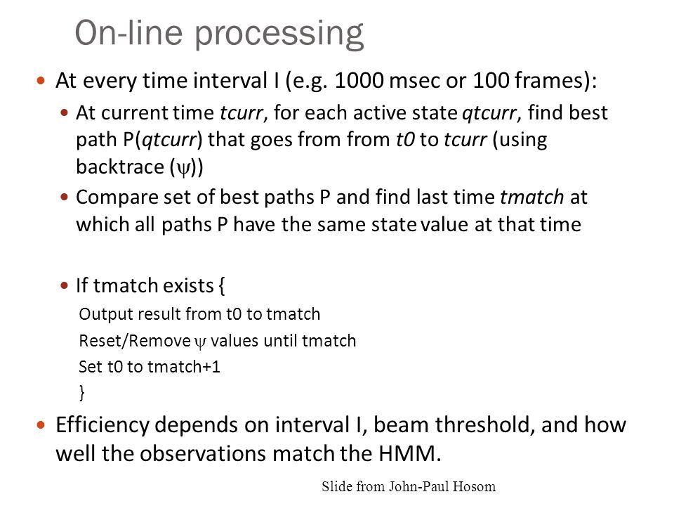 On-line processing At every time interval I (e.g. 1000 msec or 100 frames): At current time tcurr, for each active state qtcurr, find best path P(qtcu