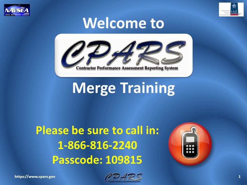 Welcome to 1https://www.cpars.gov Merge Training Please be sure to call in: 1-866-816-2240 Passcode: 109815