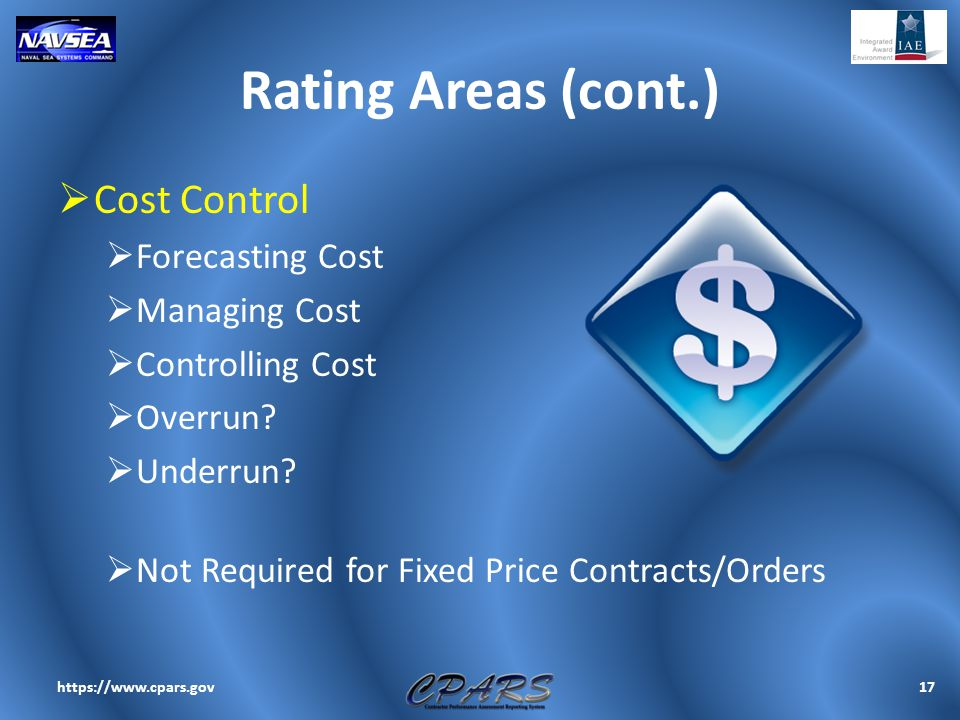 Rating Areas (cont.)  Cost Control  Forecasting Cost  Managing Cost  Controlling Cost  Overrun?  Underrun?  Not Required for Fixed Price Contra