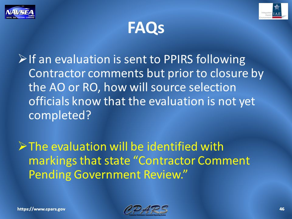 FAQs  If an evaluation is sent to PPIRS following Contractor comments but prior to closure by the AO or RO, how will source selection officials know