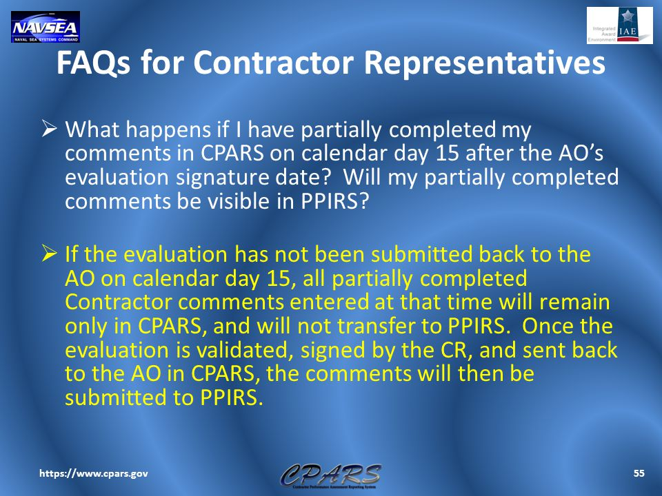 FAQs for Contractor Representatives  What happens if I have partially completed my comments in CPARS on calendar day 15 after the AO's evaluation sig